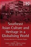 Southeast Asian Culture and Heritage in a Globalising World : Diverging Identities in a Dynamic Region, Shawil, Brain and Ismail, Rahil, 0754672611