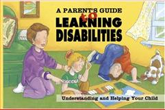 A Parent's Guide to Learning Disabilities : Understanding and Helping Your Child, Phillips, A., 0845442619
