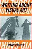 Writing about Visual Art, David Carrier, 1581152612