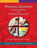 Pharmacy Calculations : An Introduction for Pharmacy Technicians, Sakai, Joy Bellis and Kasun, Leonora, 1585282618