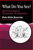 What Do You See? : Phenomenology of Therapeutic Art Expression, Betensky, Mala G., 1853022616