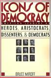Icons of Democracy, Bruce Miroff, 0465032613