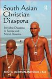 South Asian Christian Diaspora : Invisible Diaspora in Europe and North America, Jacobsen, Knut A., 0754662616