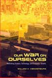 Our War on Ourselves : Rethinking Science, Technology, and Economic Growth, Vanderburg, Willem H., 1442612614