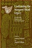 Confronting the Margaret Mead Legacy : Scholarship, Empire, and the South Pacific, Foerstel, Lenora, 1566392616