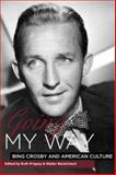 Going My Way : Bing Crosby and American Culture, , 1580462618