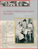 Le Conseil Superieur de la Sante (1849-2009) : Trait d'Union Entre la Science et la Sante Publique, E. Bruyneel, 9042922613