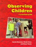 Observing Children : A Practical Guide, Sharman, Carole and Cross, Wendy, 0304332615