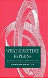 What Spacetime Explains : Metaphysical Essays on Space and Time, Nerlich, Graham, 0521452619
