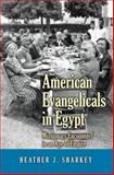 American Evangelicals in Egypt : Missionary Encounters in an Age of Empire, Sharkey, Heather J., 069112261X