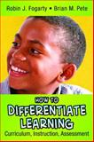 How to Differentiate Learning : Curriculum, Instruction, Assessment, Fogarty, Robin J.  and Pete, Brian M., 0976342618