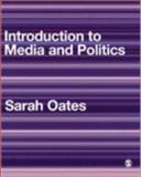 Introduction to Media and Politics, Oates, Sarah, 1412902614