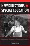 New Directions in Special Education : Eliminating Ableism in Policy and Practice, Hehir, Thomas, 189179261X