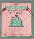 The Cadastral Map in the Service of the State : A History of Property Mapping, Kain, Roger J. P. and Baigent, Elizabeth, 0226422615