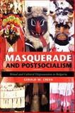 Masquerade and Postsocialism : Ritual and Cultural Dispossession in Bulgaria, Creed, Gerald W., 0253222613