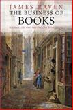 The Business of Books : Booksellers and the English Book Trade, 1450-1850, Raven, James, 0300122616