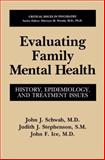Evaluating Family Mental Health : History, Epidemiology, and Treatment Issues, Schwab, John J. and Stephenson, Judith J., 1489912614