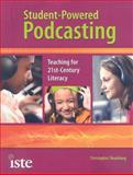 Student-Powered Podcasting : Teaching for 21st-Century Literacy, Shamburg, Christopher, 1564842614