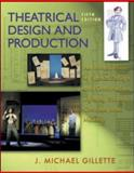 Theatrical Design and Production : An Introduction to Scene Design and Construction, Lighting, Sound, Costume, and Makeup, Gillette, J. Michael, 0072562625