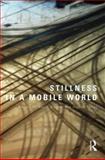 Stillness in a Mobile World, , 0415572622
