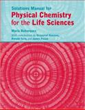 Physical Chemistry for the Life Sciences Solutions Manual, Atkins, Peter and Bohorquez, Maria, 0716772620