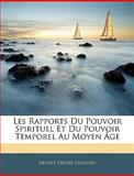 Les Rapports du Pouvoir Spirituel et du Pouvoir Temporel Au Moyen Âge, Ernest-Désiré Glasson, 114381262X