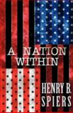 A Nation Within, Henry B. Spiers, 1462692621
