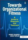 Towards Organizational Fitness a Guide to Diagnosis and Treatment, Gerry Randell, John Toplis, 1472422627