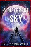 A Different Sky, Kelly Kizer Whitt, 149475262X