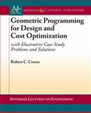 Geometric Programming for Design and Cost Optimization : With Illustrative Case Study Problems and Solutions, Creese, Robert C., 160845262X