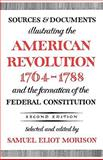 Sources and Documents Illustrating the American Revolution, 1764-1788 : And the Formation of the Federal Constitution, Morison, Samuel Eliot, 0195002628