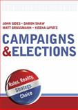 Campaigns and Elections : Rules, Reality, Strategy, Choice, Sides, John and Shaw, Daron, 0393932621