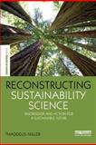 Reconstructing Sustainability Science : Knowledge and Action for a Sustainable Future, Miller, Thaddeus, 0415632625
