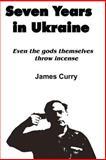 Seven Years in Ukraine, James Curry, 1466262621