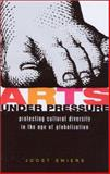Arts under Pressure : Protecting Cultural Diversity in the Age of Globalisation, Smiers, Joost, 1842772627