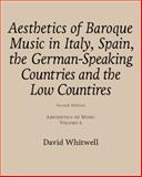 Aesthetics of Baroque Music in Italy, Spain, the German-Speaking Countries and the Low Countries, Whitwell, David, 1936512629