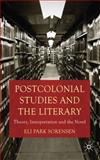 Postcolonial Studies and the Literary : Theory, Interpretation and the Novel, Sorensen, Eli Park, 0230252621