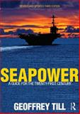 Seapower : A Guide for the Twenty-First Century, Till, Geoffrey, 041562262X