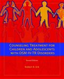 Counseling Treatment for Children and Adolescents with DSM-IV-TR Disorders, Erk, Robert R., 0132302624