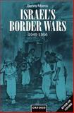 Israel's Border Wars, 1949-1956 : Arab Infiltration, Israeli Retaliation, and the Countdown to the Suez War, Morris, Benny, 0198292627