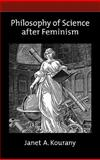 Philosophy of Science after Feminism, Kourany, Janet A., 0199732620