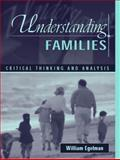Understanding Families : Critical Thinking and Analysis, Egelman, William, 0205352626