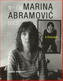 When Marina Abramovic Dies : A Biography, Westcott, James, 0262232626
