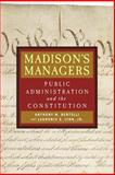 Madison's Managers : Public Administration and the Constitution, Bertelli, Anthony Michael and Lynn, Laurence E., 0801882621