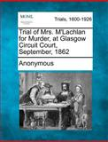 Trial of Mrs. M'Lachlan for Murder, at Glasgow Circuit Court, September 1862, Anonymous, 1275312624