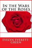 In the Wars of the Roses, Evelyn Evelyn Everett-Green, 1494892626