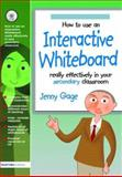How to Use an Interactive Whiteboard Really Effectively in Your Secondary Classroom, Jenny Gage, 1843122626