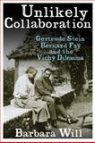 Unlikely Collaboration : Gertrude Stein, Bernard Faÿ, and the Vichy Dilemma, Will, Barbara, 0231152620