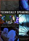 Technically Speaking : Why All Americans Need to Know More about Technology, Pearson, Greg, 0309082625