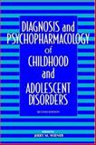 Diagnosis and Psychopharmacology of Childhood and Adolescent Disorders, , 0471042625